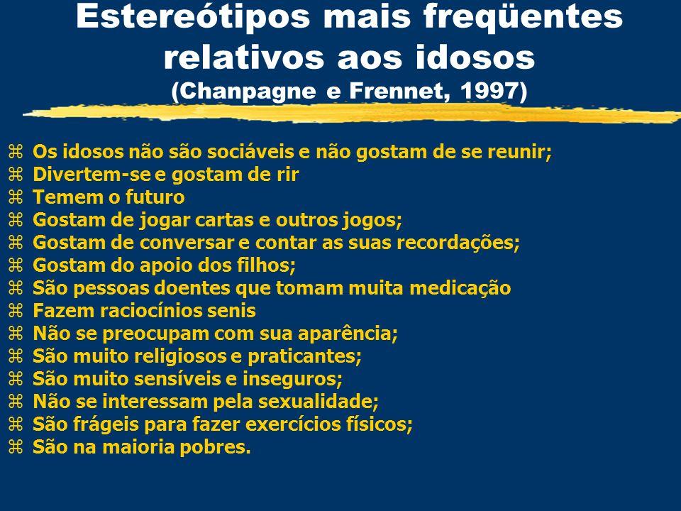 Estereótipos mais freqüentes relativos aos idosos (Chanpagne e Frennet, 1997) zOs idosos não são sociáveis e não gostam de se reunir; zDivertem-se e g