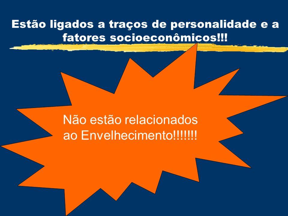 Estão ligados a traços de personalidade e a fatores socioeconômicos!!! Não estão relacionados ao Envelhecimento!!!!!!!
