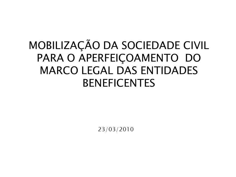 MOBILIZAÇÃO DA SOCIEDADE CIVIL PARA O APERFEIÇOAMENTO DO MARCO LEGAL DAS ENTIDADES BENEFICENTES 23/03/2010