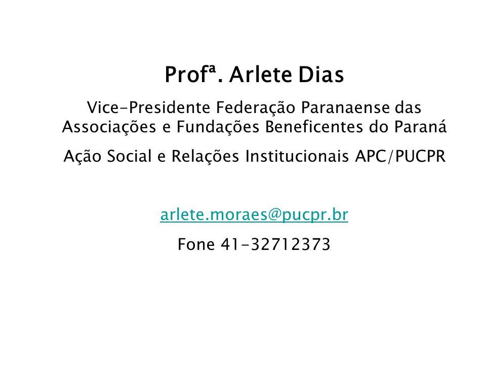 Profª. Arlete Dias Vice-Presidente Federação Paranaense das Associações e Fundações Beneficentes do Paraná Ação Social e Relações Institucionais APC/P