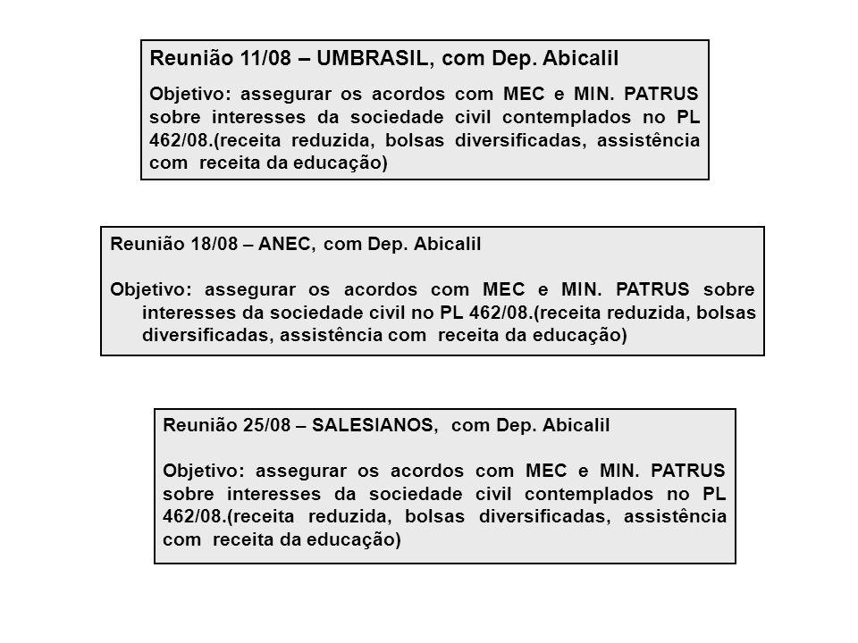 Reunião 11/08 – UMBRASIL, com Dep. Abicalil Objetivo: assegurar os acordos com MEC e MIN.
