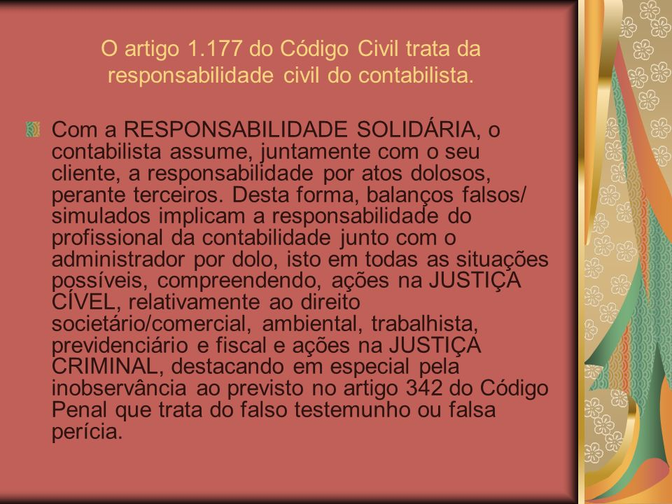 O artigo 1.177 do Código Civil trata da responsabilidade civil do contabilista. Com a RESPONSABILIDADE SOLIDÁRIA, o contabilista assume, juntamente co