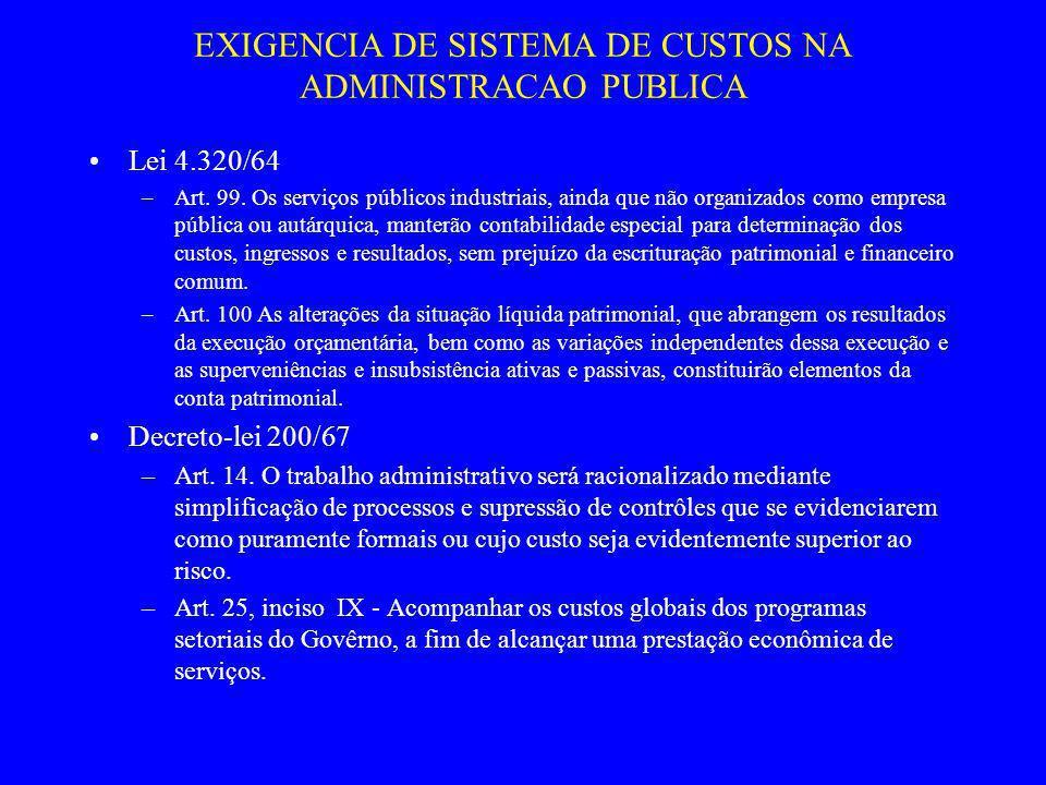 EXIGENCIA DE SISTEMA DE CUSTOS NA ADMINISTRACAO PUBLICA Lei 4.320/64 –Art. 99. Os serviços públicos industriais, ainda que não organizados como empres