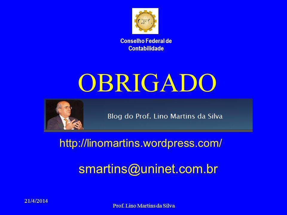 OBRIGADO 21/4/2014 Prof. Lino Martins da Silva smartins@uninet.com.br http://linomartins.wordpress.com/ Conselho Federal de Contabilidade
