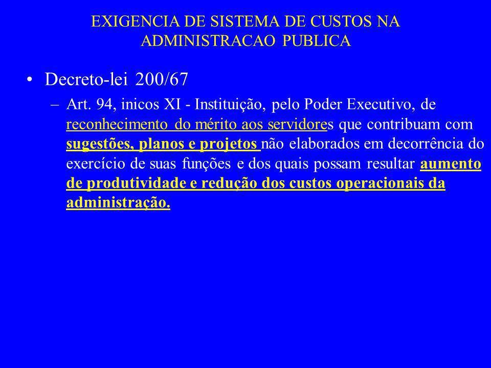 EXIGENCIA DE SISTEMA DE CUSTOS NA ADMINISTRACAO PUBLICA Decreto-lei 200/67 –Art. 94, inicos XI - Instituição, pelo Poder Executivo, de reconhecimento