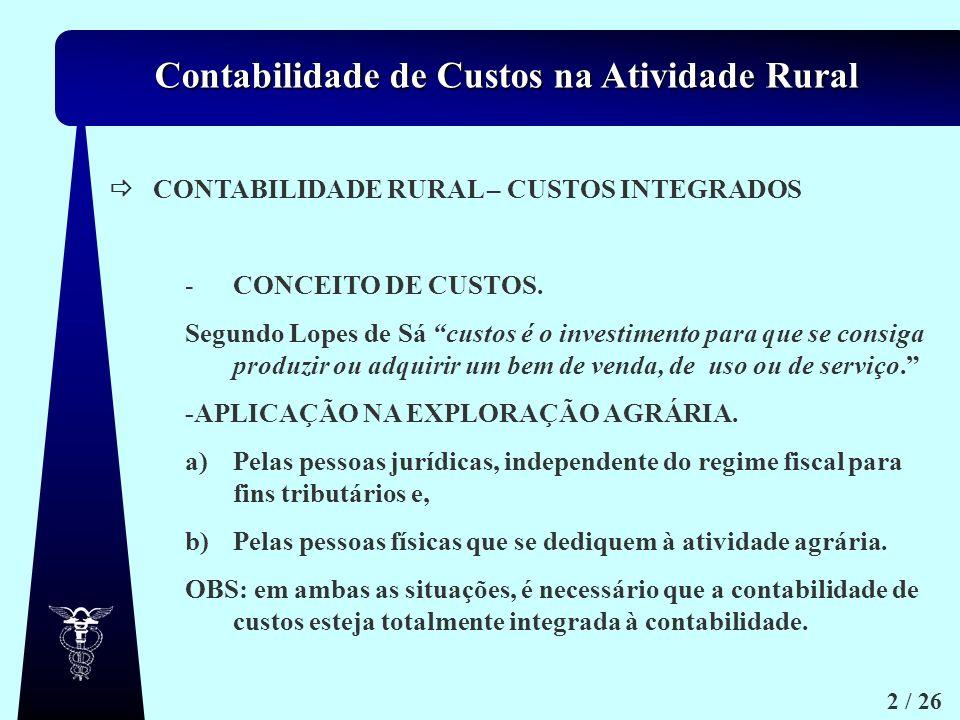 Contabilidade de Custos na Atividade Rural 2 / 26 CONTABILIDADE RURAL – CUSTOS INTEGRADOS -CONCEITO DE CUSTOS. Segundo Lopes de Sá custos é o investim