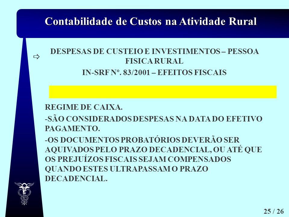 Contabilidade de Custos na Atividade Rural 25 / 26 DESPESAS DE CUSTEIO E INVESTIMENTOS – PESSOA FISICA RURAL IN-SRF Nº. 83/2001 – EFEITOS FISCAIS REGI