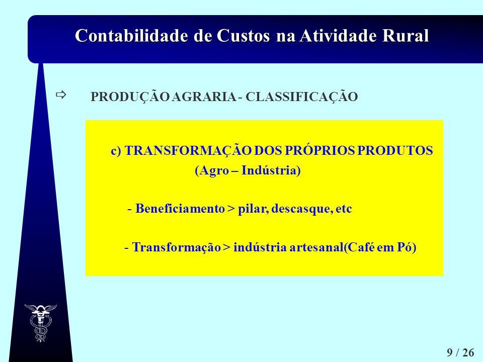 Contabilidade de Custos na Atividade Rural 9 / 26 a.1) a.2) a.3) Arbóreas. ex. frutícolas / arvenses / floresta mento PRODUÇÃO AGRARIA - CLASSIFICAÇÃO