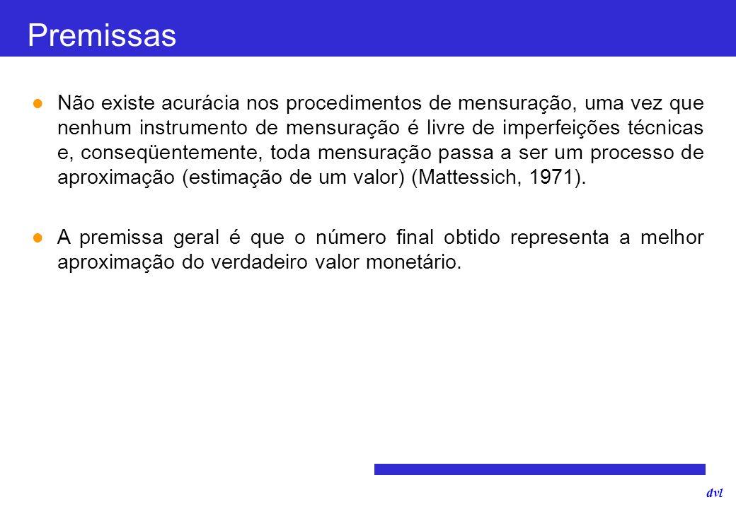 dvl Premissas Não existe acurácia nos procedimentos de mensuração, uma vez que nenhum instrumento de mensuração é livre de imperfeições técnicas e, co