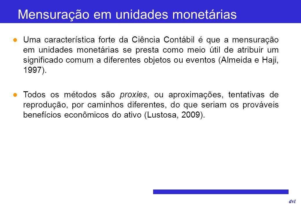 dvl Mensuração em unidades monetárias Uma característica forte da Ciência Contábil é que a mensuração em unidades monetárias se presta como meio útil