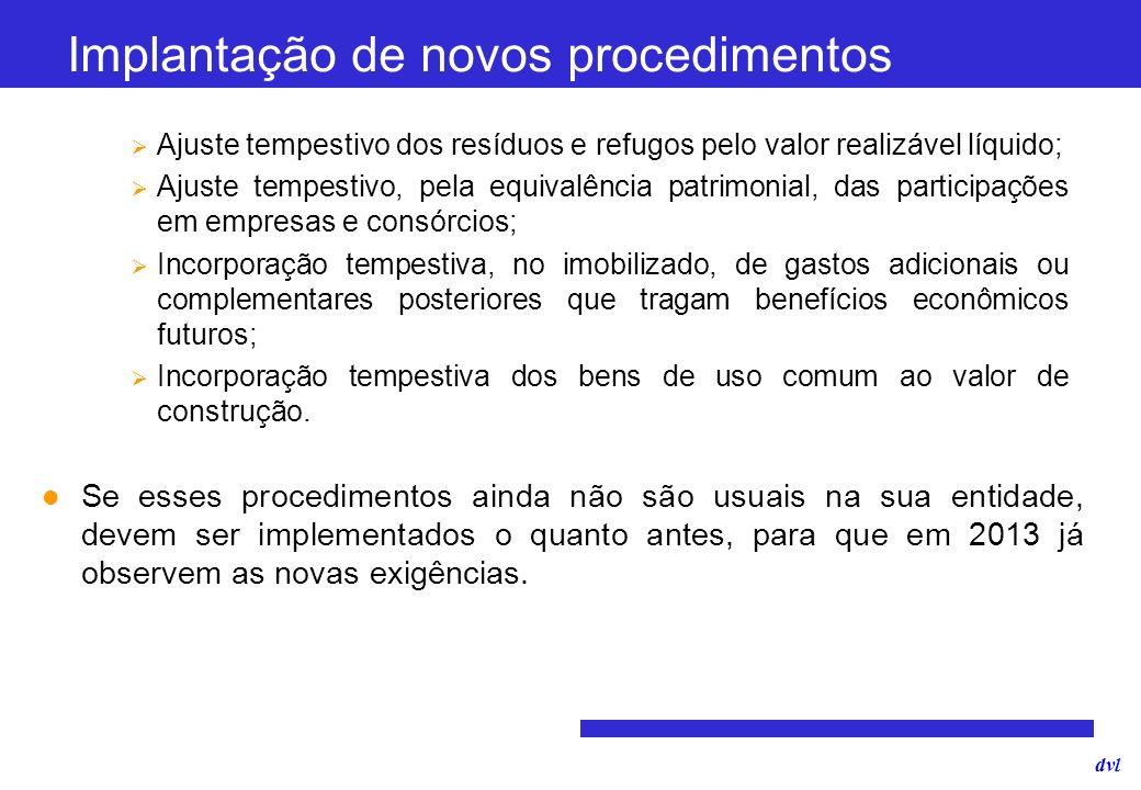 dvl Implantação de novos procedimentos Ajuste tempestivo dos resíduos e refugos pelo valor realizável líquido; Ajuste tempestivo, pela equivalência pa
