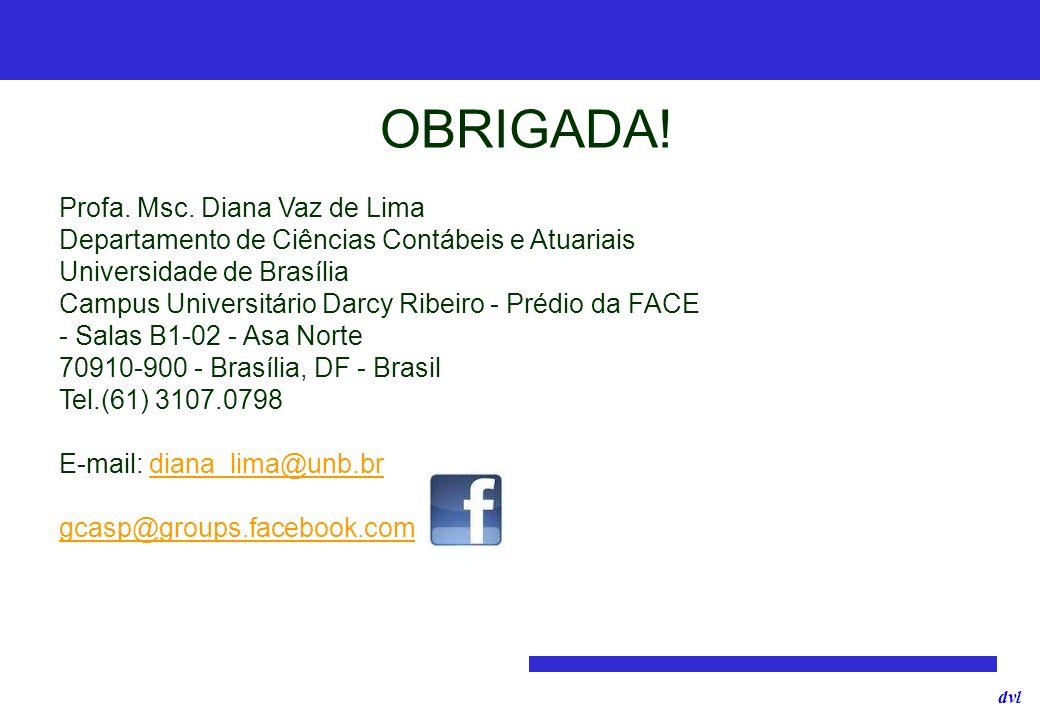 dvl OBRIGADA! Profa. Msc. Diana Vaz de Lima Departamento de Ciências Contábeis e Atuariais Universidade de Brasília Campus Universitário Darcy Ribeiro
