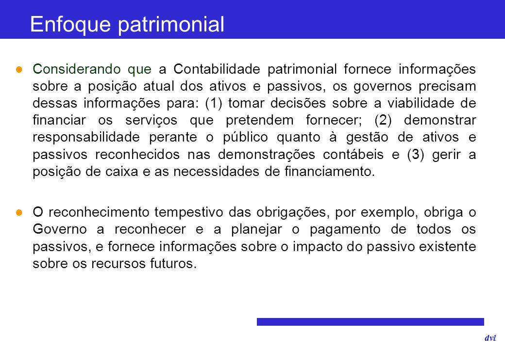 dvl Enfoque patrimonial Considerando que a Contabilidade patrimonial fornece informações sobre a posição atual dos ativos e passivos, os governos prec
