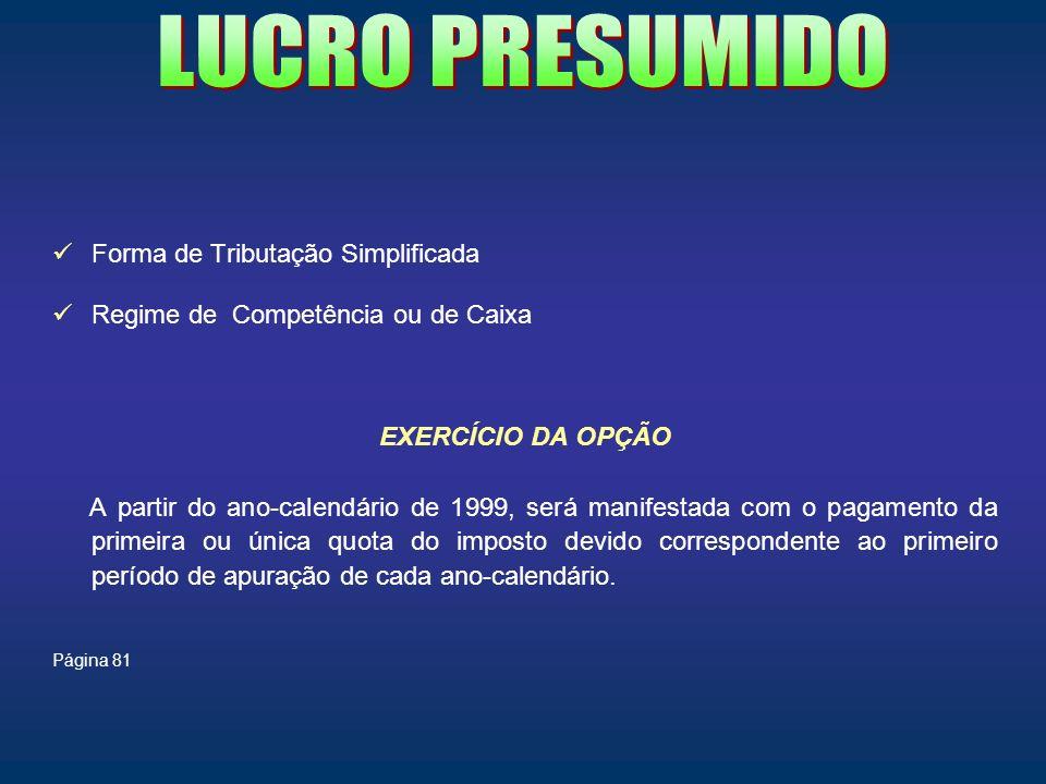 Forma de Tributação Simplificada Regime de Competência ou de Caixa EXERCÍCIO DA OPÇÃO A partir do ano-calendário de 1999, será manifestada com o pagam