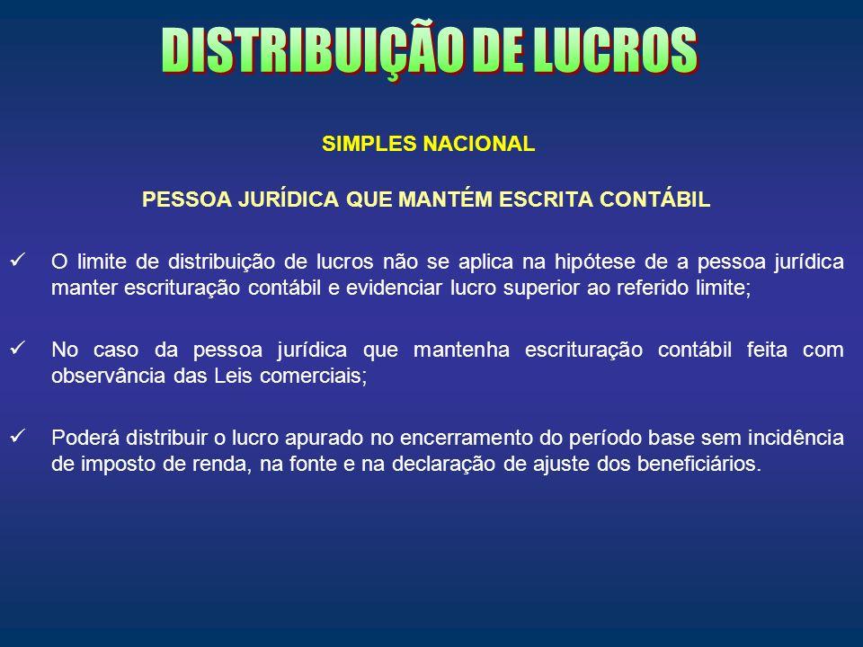 PESSOA JURÍDICA QUE MANTÉM ESCRITA CONTÁBIL O limite de distribuição de lucros não se aplica na hipótese de a pessoa jurídica manter escrituração cont