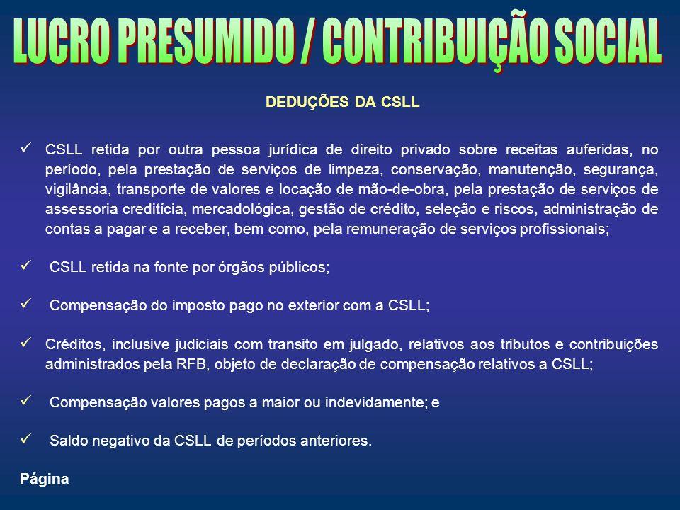 DEDUÇÕES DA CSLL CSLL retida por outra pessoa jurídica de direito privado sobre receitas auferidas, no período, pela prestação de serviços de limpeza,