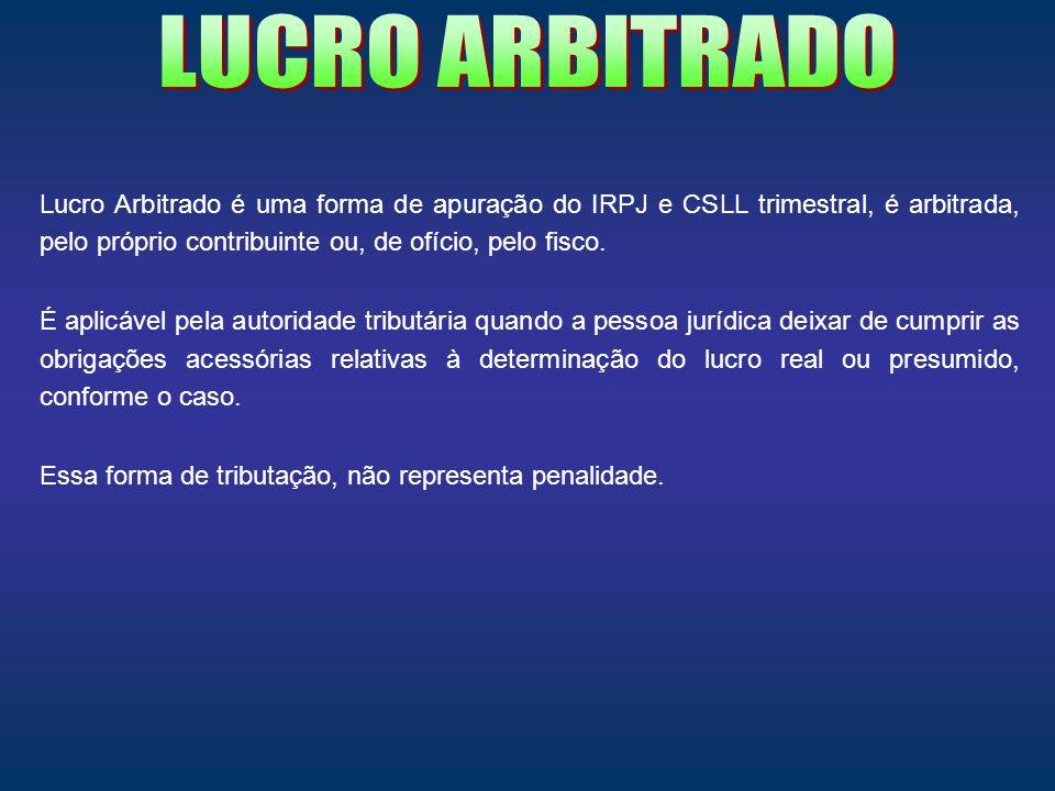 Lucro Arbitrado é uma forma de apuração do IRPJ e CSLL trimestral, é arbitrada, pelo próprio contribuinte ou, de ofício, pelo fisco. É aplicável pela