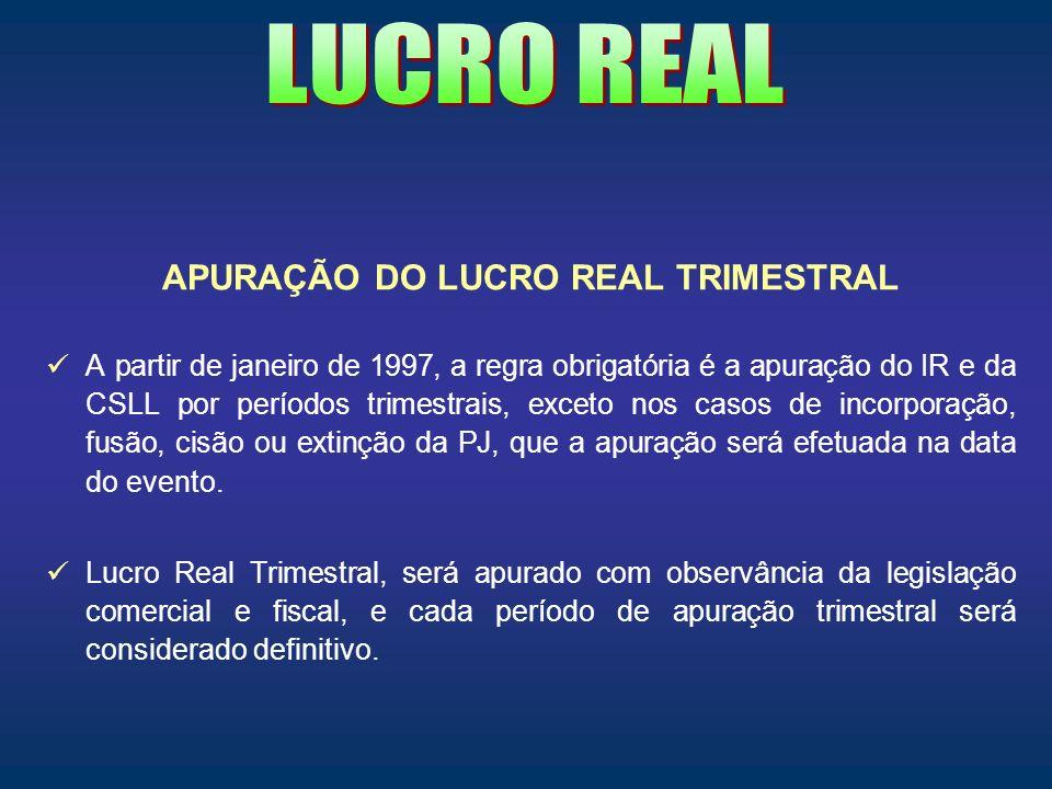 APURAÇÃO DO LUCRO REAL TRIMESTRAL A partir de janeiro de 1997, a regra obrigatória é a apuração do IR e da CSLL por períodos trimestrais, exceto nos c