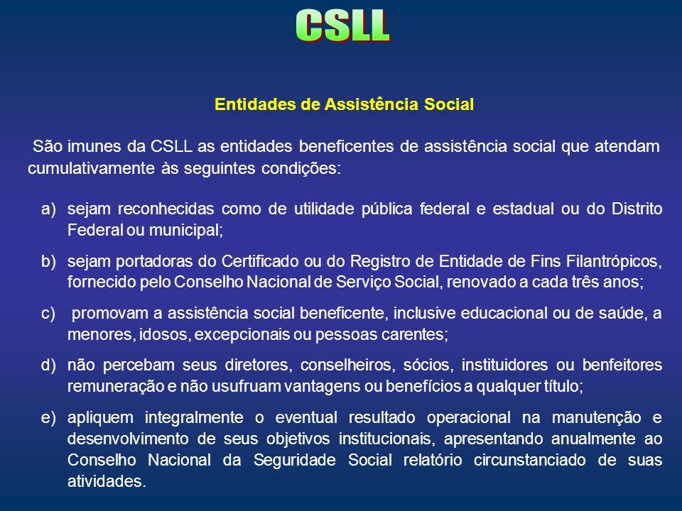 Entidades de Assistência Social São imunes da CSLL as entidades beneficentes de assistência social que atendam cumulativamente às seguintes condições:
