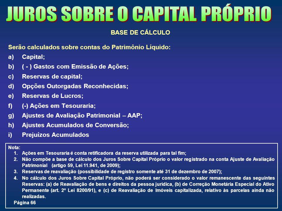 BASE DE CÁLCULO Serão calculados sobre contas do Patrimônio Líquido: a)Capital; b)( - ) Gastos com Emissão de Ações; c)Reservas de capital; d)Opções O
