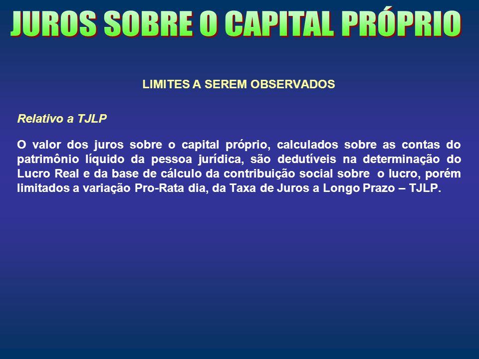 LIMITES A SEREM OBSERVADOS Relativo a TJLP O valor dos juros sobre o capital próprio, calculados sobre as contas do patrimônio líquido da pessoa juríd