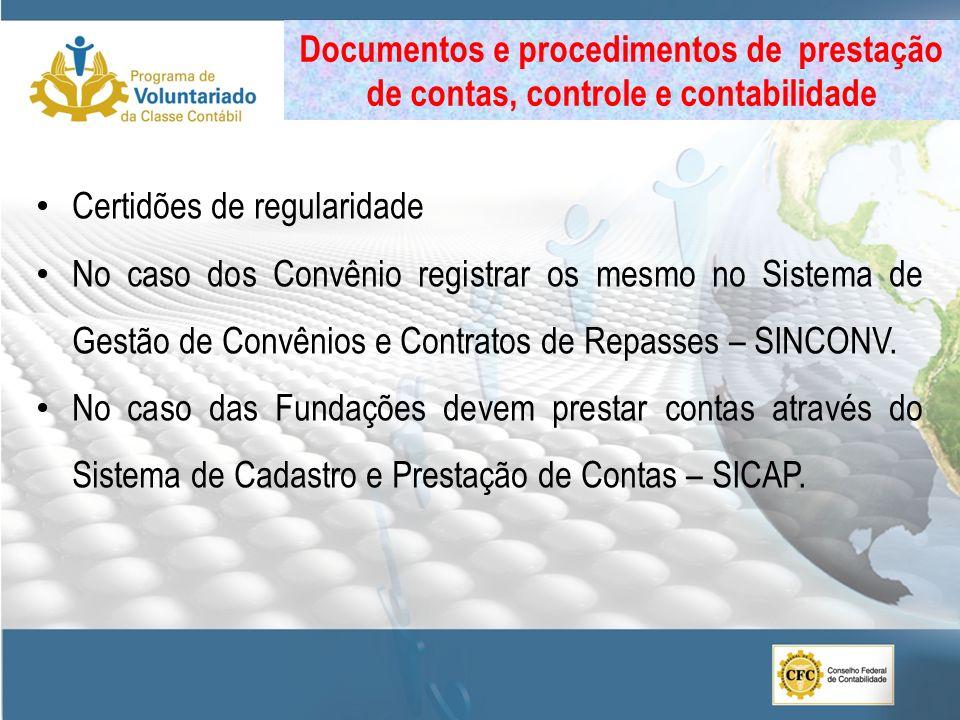 Certidões de regularidade No caso dos Convênio registrar os mesmo no Sistema de Gestão de Convênios e Contratos de Repasses – SINCONV. No caso das Fun