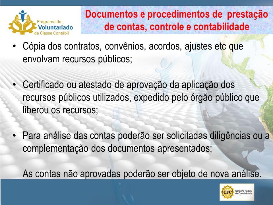 Cópia dos contratos, convênios, acordos, ajustes etc que envolvam recursos públicos; Certificado ou atestado de aprovação da aplicação dos recursos pú