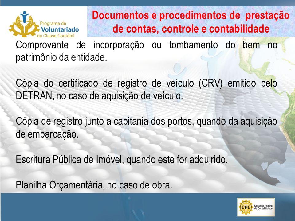 Comprovante de incorporação ou tombamento do bem no patrimônio da entidade. Cópia do certificado de registro de veículo (CRV) emitido pelo DETRAN, no