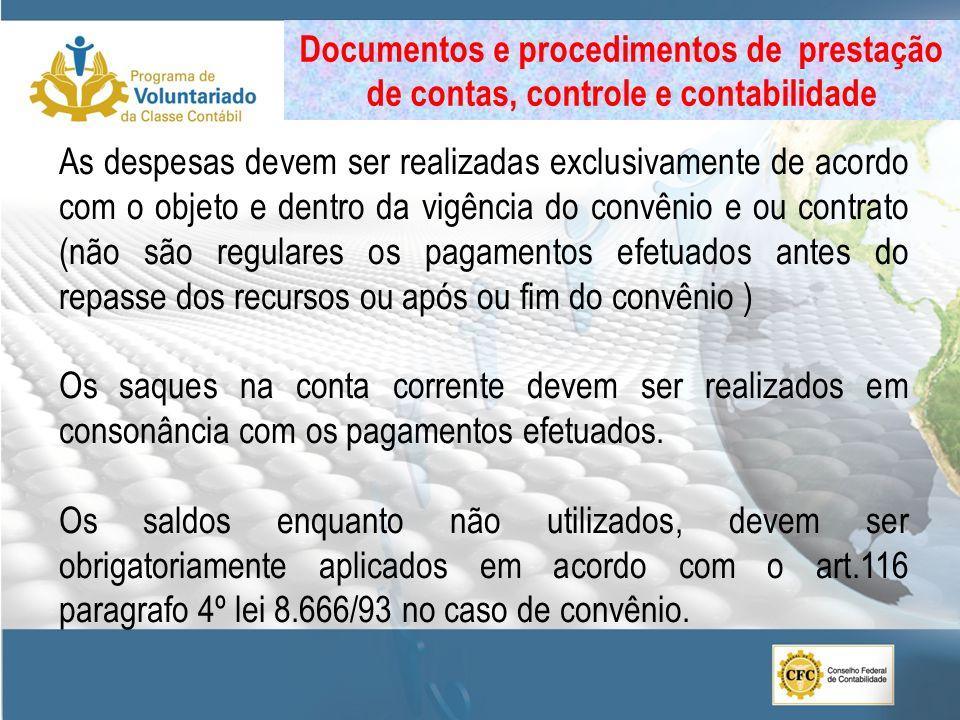 As despesas devem ser realizadas exclusivamente de acordo com o objeto e dentro da vigência do convênio e ou contrato (não são regulares os pagamentos