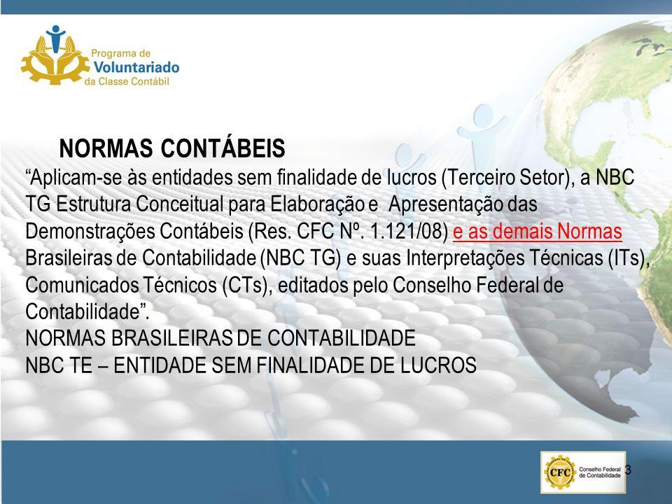 NORMAS CONTÁBEIS Aplicam-se às entidades sem finalidade de lucros (Terceiro Setor), a NBC TG Estrutura Conceitual para Elaboração e Apresentação das Demonstrações Contábeis (Res.