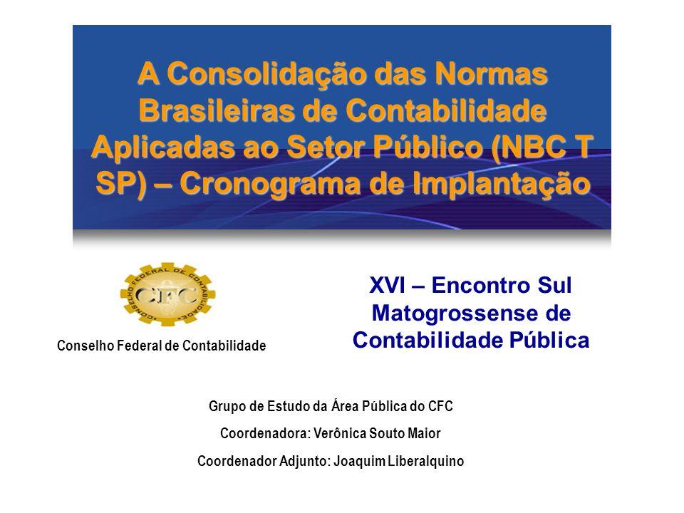 A Consolidação das Normas Brasileiras de Contabilidade Aplicadas ao Setor Público (NBC T SP) – Cronograma de Implantação XVI – Encontro Sul Matogrosse