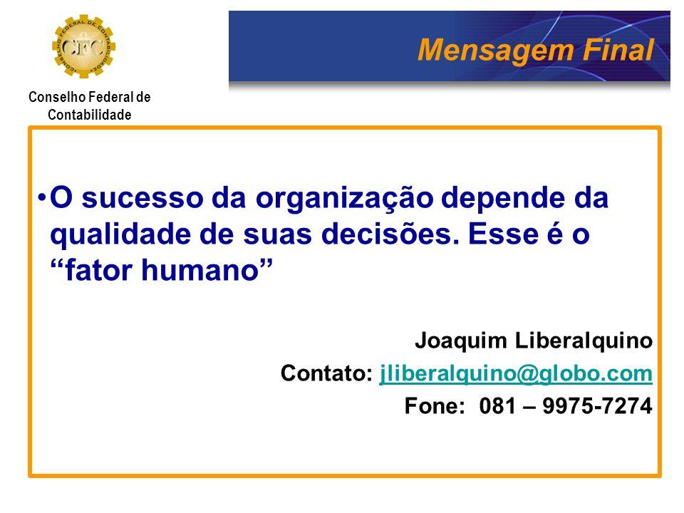 Mensagem Final O sucesso da organização depende da qualidade de suas decisões. Esse é o fator humano Joaquim Liberalquino Contato: jliberalquino@globo