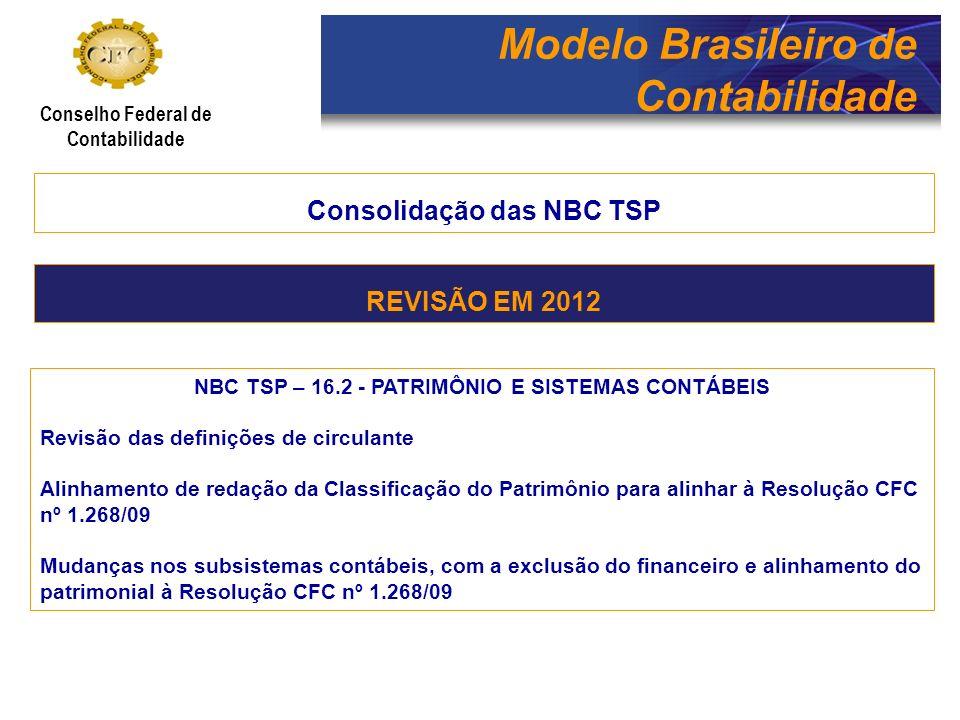 Modelo Brasileiro de Contabilidade Conselho Federal de Contabilidade Consolidação das NBC TSP NBC TSP – 16.5 – REGISTRO CONTÁBIL Mudanças redacional para adequar a definição do sistema de informação em relação ao Plano de Contas.