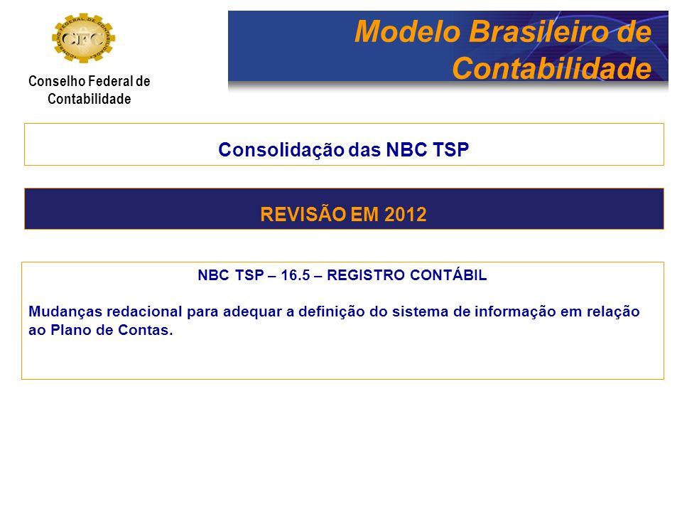 Modelo Brasileiro de Contabilidade Conselho Federal de Contabilidade Consolidação das NBC TSP NBC TSP – 16.6 – DEMONSTRAÇÕES CONTÁBEIS Revisão das definições de circulante Exclusão da Demonstração do Resultado Econômico para a Norma de Custos Inclusão da Demonstração das Mutações do Patrimônio Líquido e das Notas Explicativas Alteração dos Conceitos e Classificação do Patrimônio Público alinhando-os à Resolução CFC nº 1.268/09 REVISÃO EM 2012