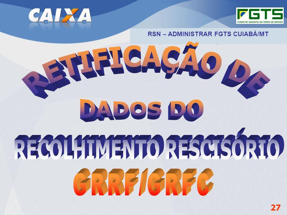 Planejamento Estratégico SUFUG 2009 27 RSN – ADMINISTRAR FGTS CUIABÁ/MT