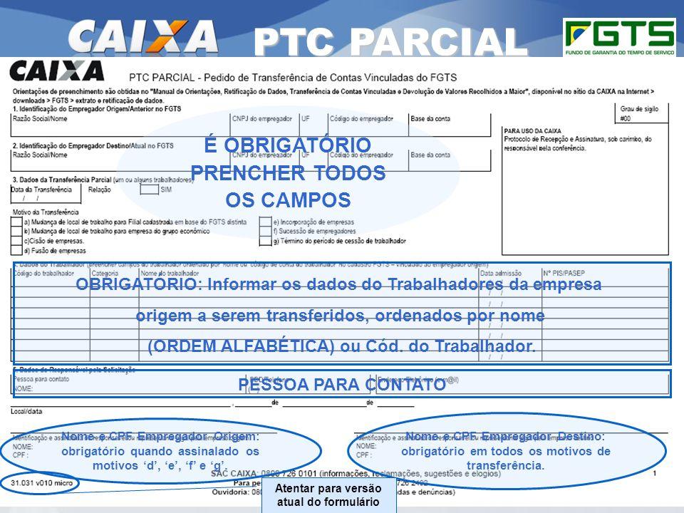 Planejamento Estratégico SUFUG 2009 34 RSN – ADMINISTRAR FGTS CUIABÁ/MT PTC PARCIAL Nome e CPF Empregador Origem: obrigatório quando assinalado os mot