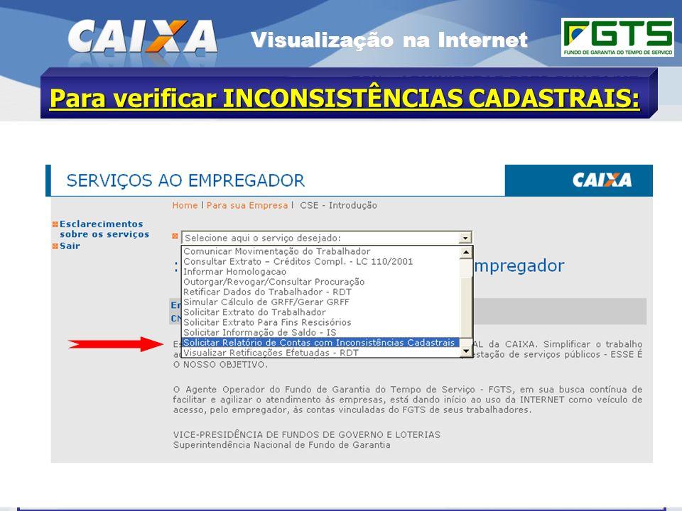 Planejamento Estratégico SUFUG 2009 5 RSN – ADMINISTRAR FGTS CUIABÁ/MT Visualização na Internet Para verificar INCONSISTÊNCIAS CADASTRAIS: Tratando-se