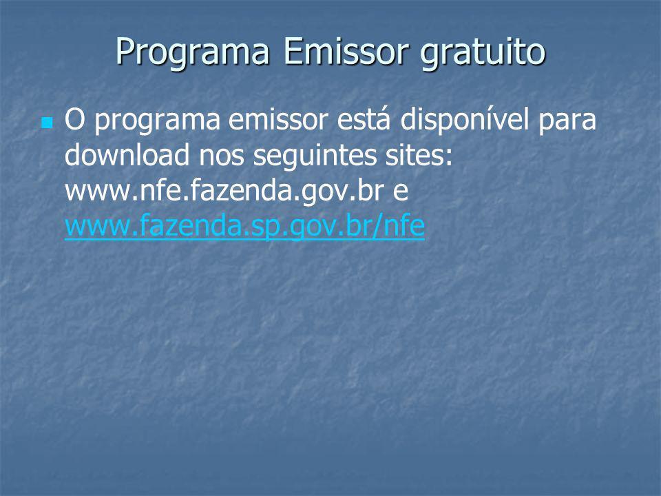 Programa Emissor gratuito O programa emissor está disponível para download nos seguintes sites: www.nfe.fazenda.gov.br e www.fazenda.sp.gov.br/nfe www