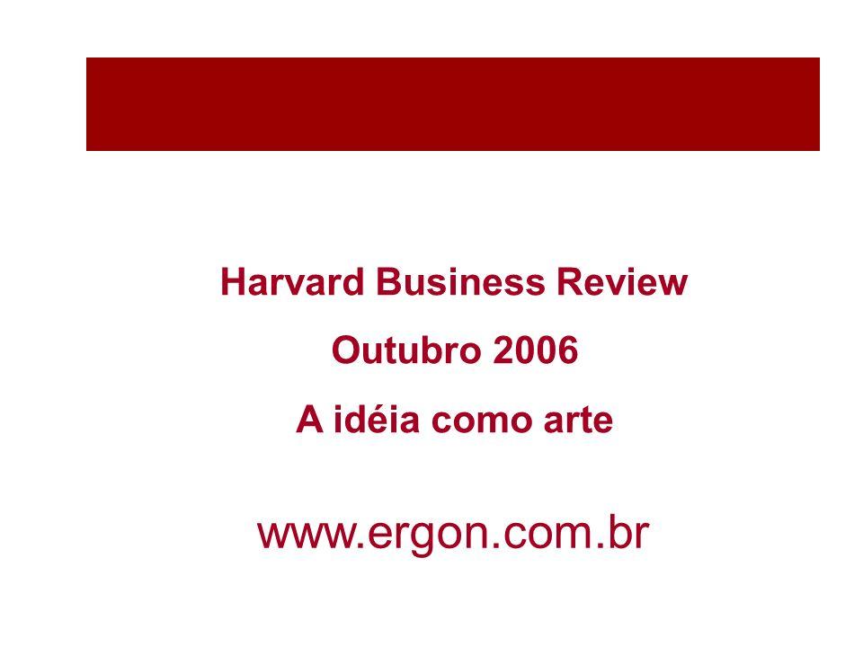 Harvard Business Review Outubro 2006 A idéia como arte www.ergon.com.br