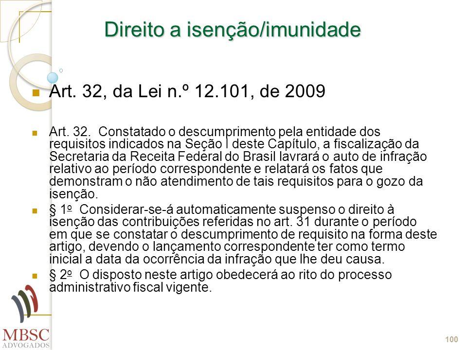 100 Direito a isenção/imunidade Art. 32, da Lei n.º 12.101, de 2009 Art. 32. Constatado o descumprimento pela entidade dos requisitos indicados na Seç
