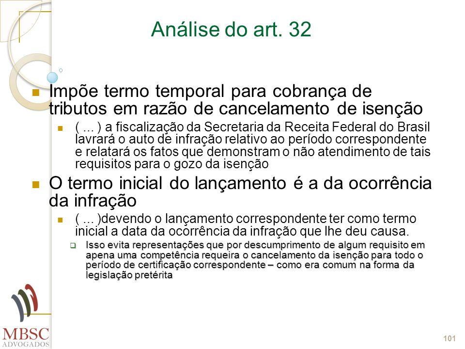 101 Análise do art. 32 Impõe termo temporal para cobrança de tributos em razão de cancelamento de isenção (... ) a fiscalização da Secretaria da Recei