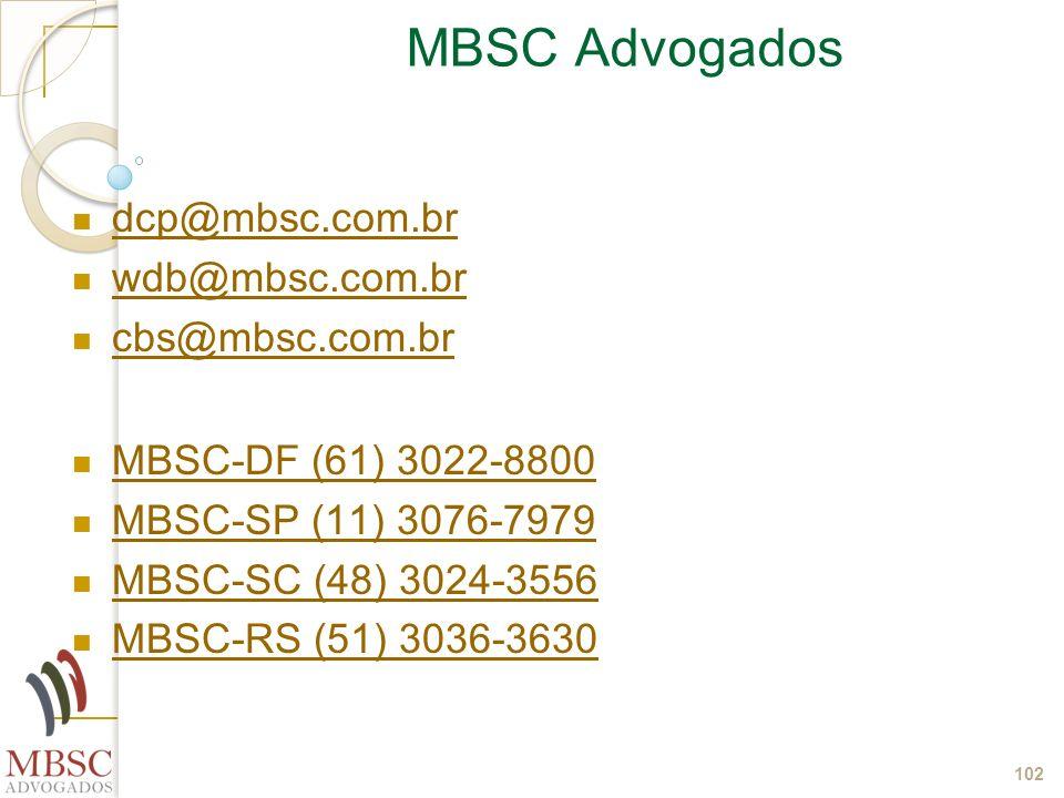 102 MBSC Advogados dcp@mbsc.com.br wdb@mbsc.com.br cbs@mbsc.com.br MBSC-DF (61) 3022-8800 MBSC-SP (11) 3076-7979 MBSC-SC (48) 3024-3556 MBSC-RS (51) 3