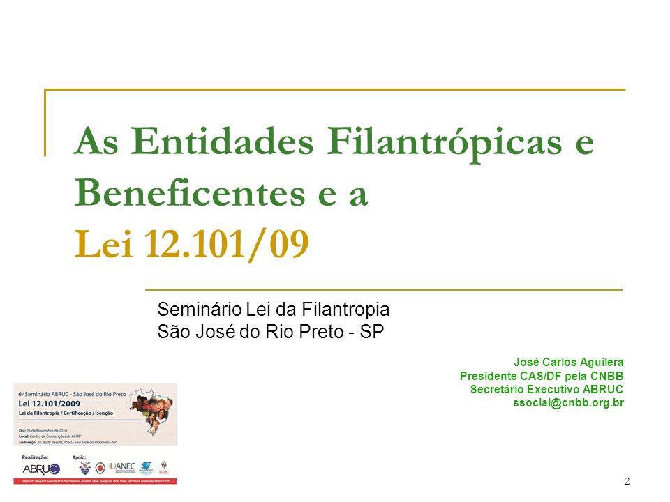 2 As Entidades Filantrópicas e Beneficentes e a Lei 12.101/09 Seminário Lei da Filantropia São José do Rio Preto - SP José Carlos Aguilera Presidente
