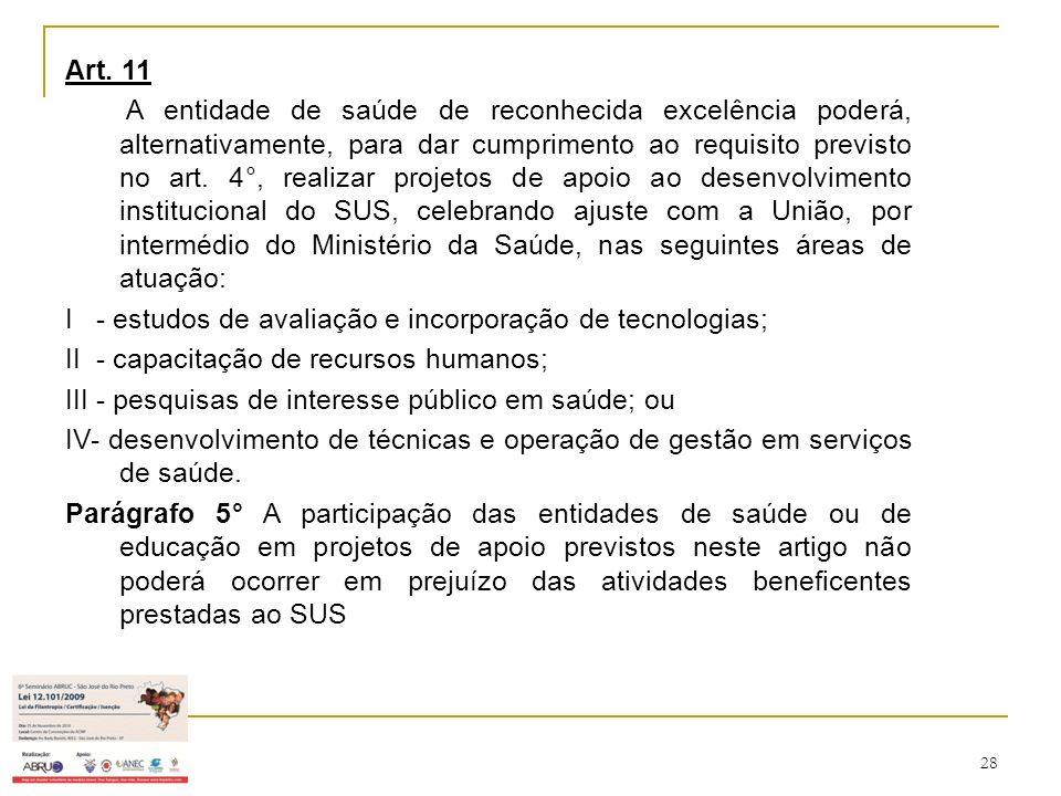 28 Art. 11 A entidade de saúde de reconhecida excelência poderá, alternativamente, para dar cumprimento ao requisito previsto no art. 4°, realizar pro