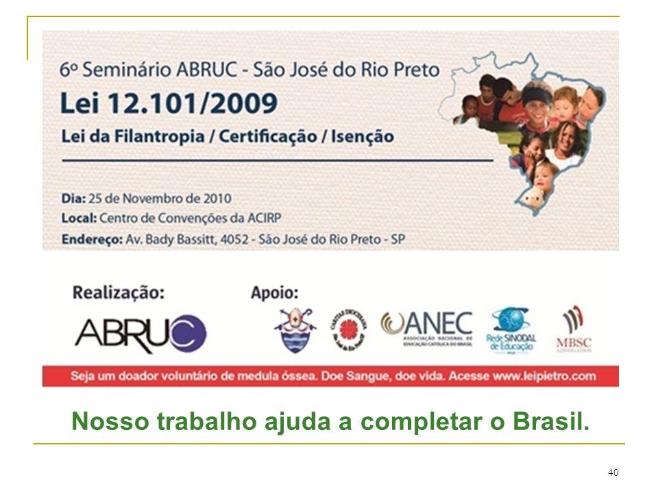 40 Nosso trabalho ajuda a completar o Brasil.