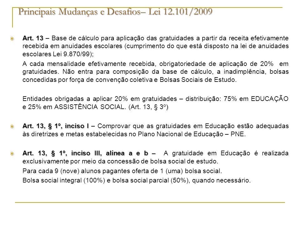 Principais Mudanças e Desafios– Lei 12.101/2009 Art. 13 Art. 13 – Base de cálculo para aplicação das gratuidades a partir da receita efetivamente rece