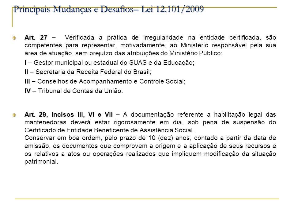 Art. 27 Art. 27 – Verificada a prática de irregularidade na entidade certificada, são competentes para representar, motivadamente, ao Ministério respo