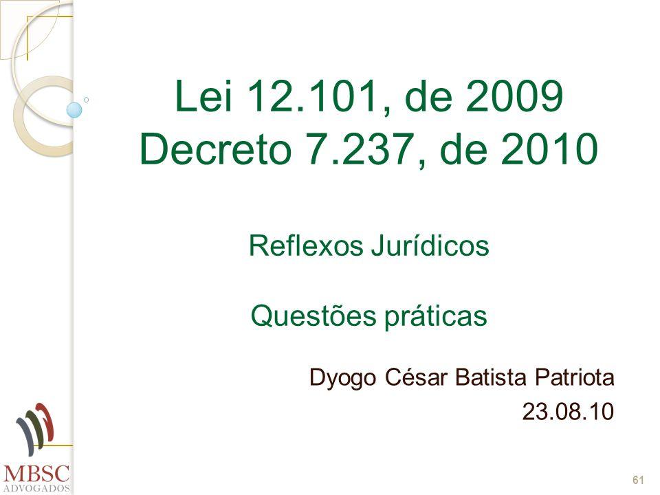 61 Lei 12.101, de 2009 Decreto 7.237, de 2010 Reflexos Jurídicos Questões práticas Dyogo César Batista Patriota 23.08.10