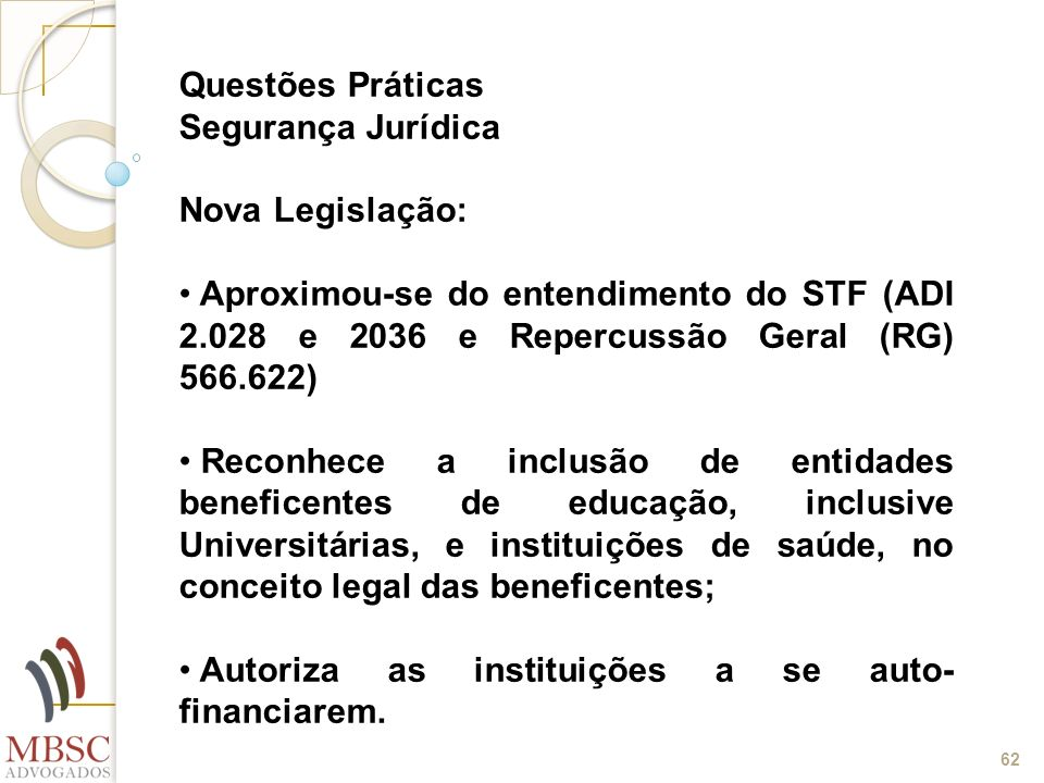 62 Questões Práticas Segurança Jurídica Nova Legislação: Aproximou-se do entendimento do STF (ADI 2.028 e 2036 e Repercussão Geral (RG) 566.622) Recon