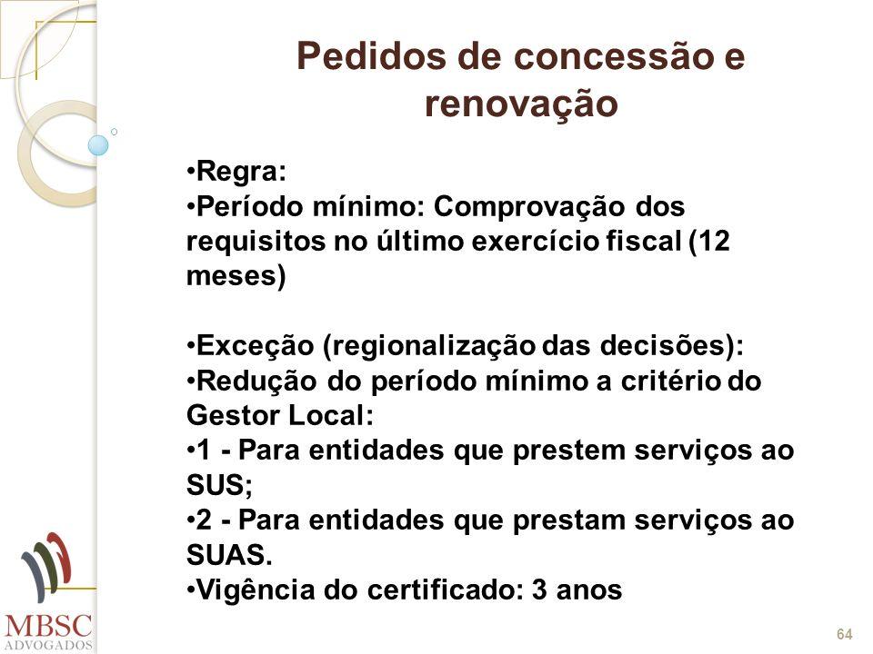 64 Pedidos de concessão e renovação Regra: Período mínimo: Comprovação dos requisitos no último exercício fiscal (12 meses) Exceção (regionalização da